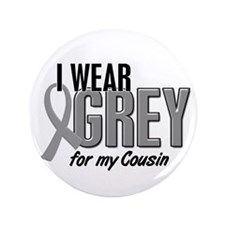"""I Wear Grey For My Cousin 10 3.5"""" Button"""
