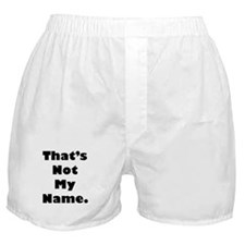 That's Not My Name Boxer Shorts