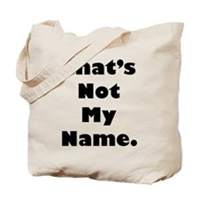 That's Not My Name Tote Bag