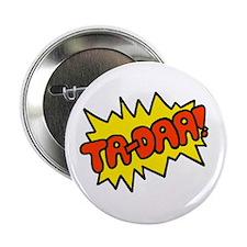 """'Ta-Daa!' 2.25"""" Button"""