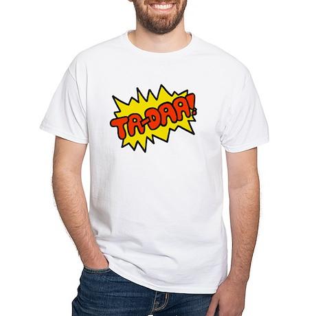 'Ta-Daa!' White T-Shirt