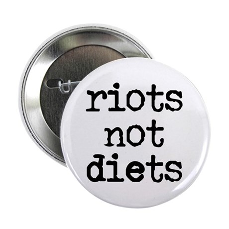 "Riots Not Diets 2.25"" Button"