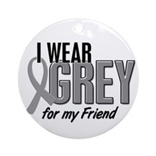 I Wear Grey For My Friend 10 Ornament (Round)