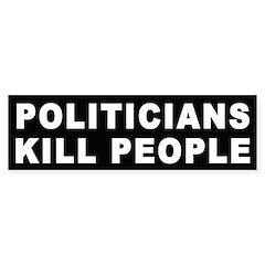 Politicians Kill People Bumper Bumper Sticker