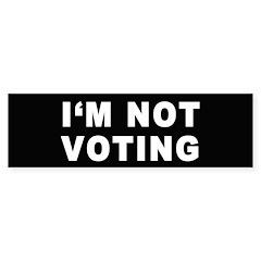 I'm Not Voting Bumper Bumper Sticker