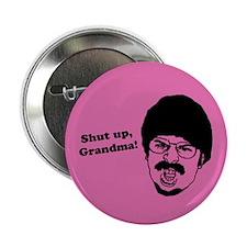 "Shut Up, Grandma! 2.25"" Button"