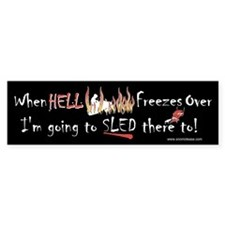 When Hell freezes I'm Going t Bumper Bumper Bumper Sticker