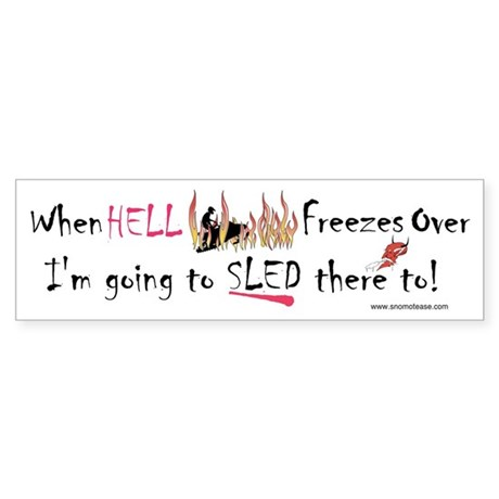 When Hell freezes I'm Going t Bumper Sticker