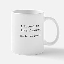 I intend to live forever Mug