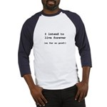 I intend to live forever Baseball Jersey