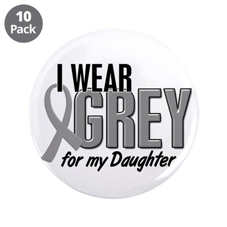 """I Wear Grey For My Daughter 10 3.5"""" Button (10 pac"""