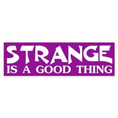 Strange is a Good Thing bumper sticker
