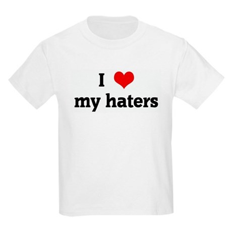I Love my haters Kids Light T-Shirt