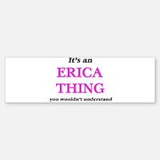 It's an Erica thing, you wouldn Bumper Bumper Bumper Sticker