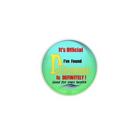 Retirement Is Good For You.:-) Mini Button (10 pac