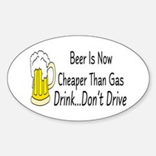 Beer is Now Cheaper Than Gas Oval Decal