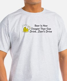 Beer is Now Cheaper Than Gas T-Shirt