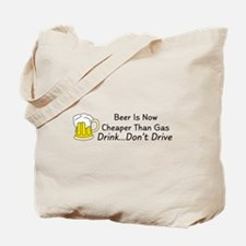 Beer is Now Cheaper Than Gas Tote Bag