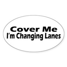 Cover Me, I'm Changing Lanes Oval Decal