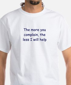 The More You Complain Shirt