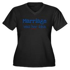 MARRIAGE WAS HER IDEA Women's Plus Size V-Neck Dar