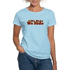 We Ride, We Ride...Bikes T-Shirt