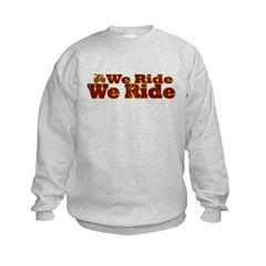 We Ride, We Ride...Bikes Sweatshirt