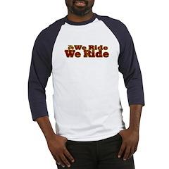 We Ride, We Ride...Bikes Baseball Jersey