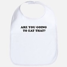 ARE YOU GOG TO EAT THAT? Bib