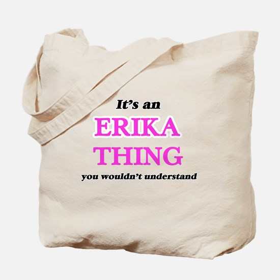 It's an Erika thing, you wouldn't Tote Bag