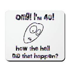 OMG! I'm Forty Mousepad