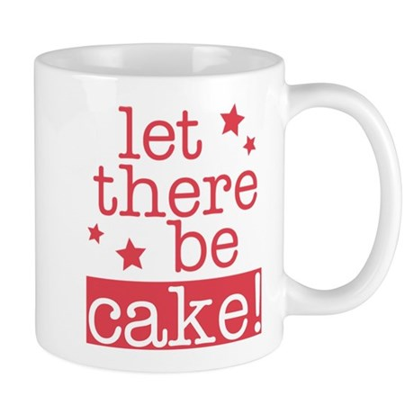 Let There Be Cake! Mug