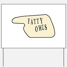 Fatty Owls Yard Sign