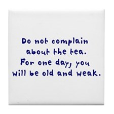 Do not complain about the tea Tile Coaster