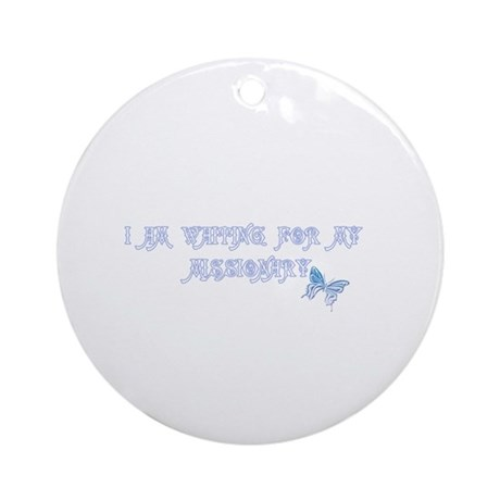 I AM WAITING FOR MY MISSIONARY Ornament (Round)