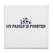 MY FAMILY IS FOREVER Tile Coaster