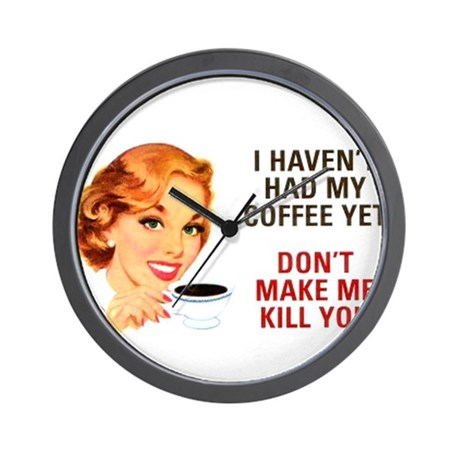 I HAVEN'T HAD MY COFFEE YET D Wall Clock