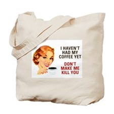 I HAVEN'T HAD MY COFFEE YET D Tote Bag