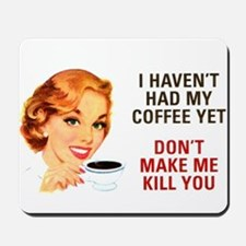 I HAVEN'T HAD MY COFFEE YET D Mousepad