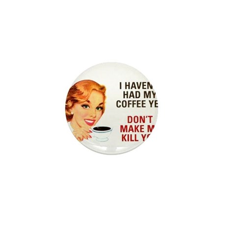 I HAVEN'T HAD MY COFFEE YET D Mini Button (10 pack