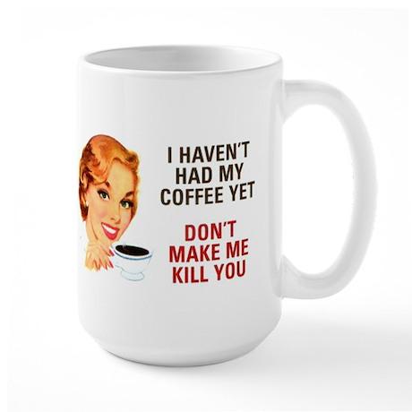 I HAVEN'T HAD MY COFFEE YET D Large Mug