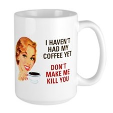 I HAVEN'T HAD MY COFFEE YET D Mug
