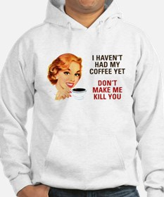 I HAVEN'T HAD MY COFFEE YET D Hoodie