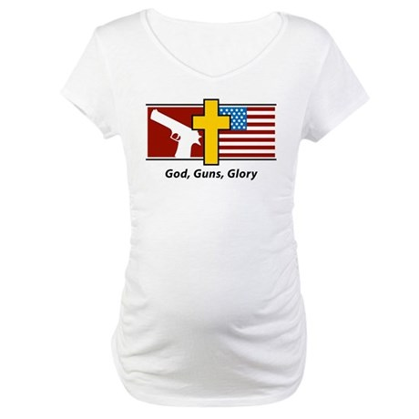 God Guns Glory Maternity T-Shirt