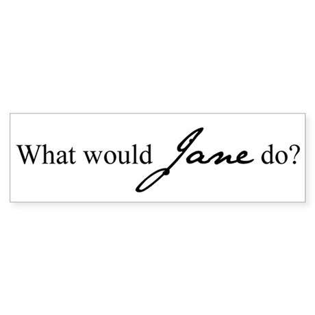 What would Jane do? Bumper Sticker