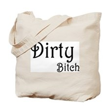 Dirty Bitch Tote Bag