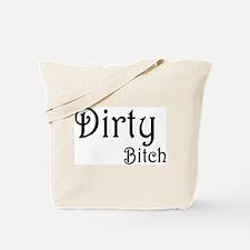 Dirty Bitch Tote Bag