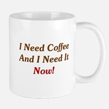I Need Coffee Now! Mug