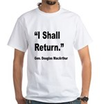 MacArthur I Shall Return Quote (Front) White T-Shi