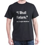 MacArthur I Shall Return Quote (Front) Dark T-Shir